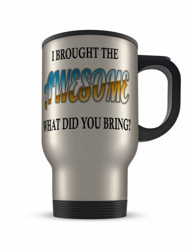 14oz I Brought The Awesome What Did You Bring Novelty Gift Aluminium Travel Mug